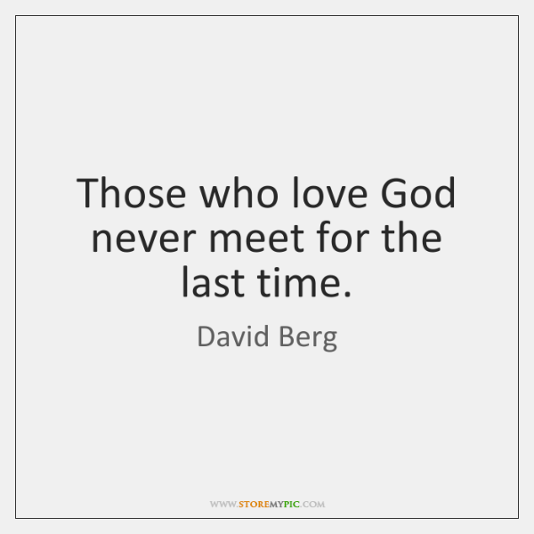 Those who love God never meet for the last time.