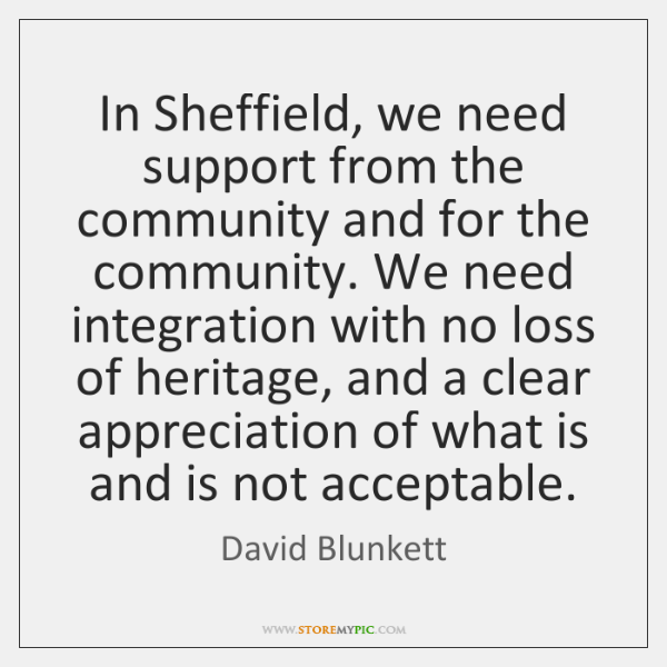 In Sheffield, we need support from the community and for the community. ...