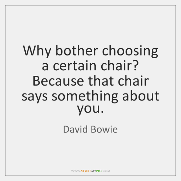 Why bother choosing a certain chair? Because that chair says something about ...