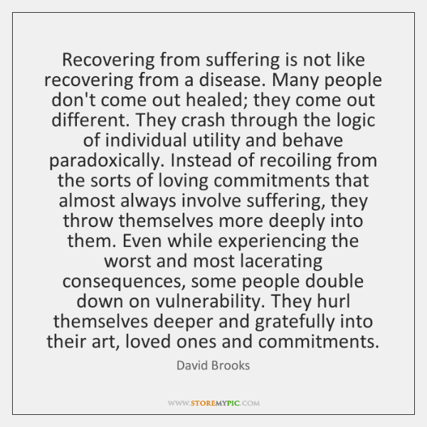 Recovering from suffering is not like recovering from a disease. Many people ...