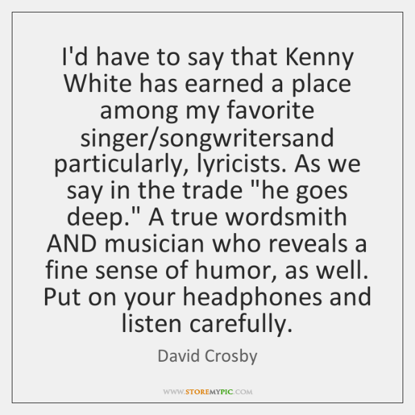 I'd have to say that Kenny White has earned a place among ...