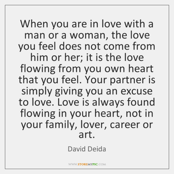 When you are in love with a man or a woman, the ...