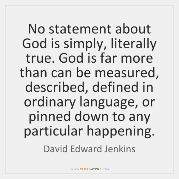 No statement about God is simply, literally true. God is far more ...