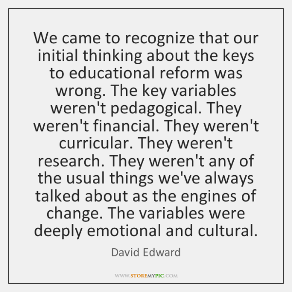 We came to recognize that our initial thinking about the keys to ...