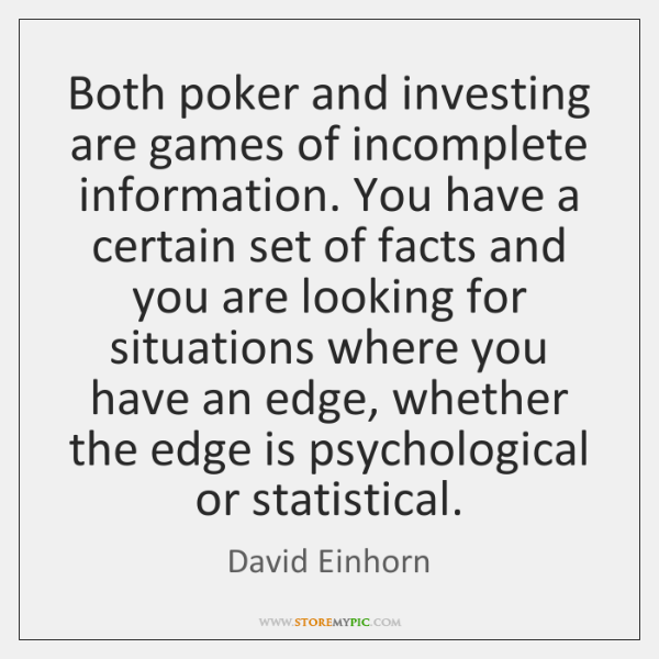 Both poker and investing are games of incomplete information. You have a ...
