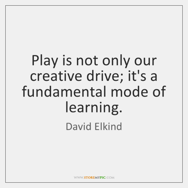 Play is not only our creative drive; it's a fundamental mode of ...