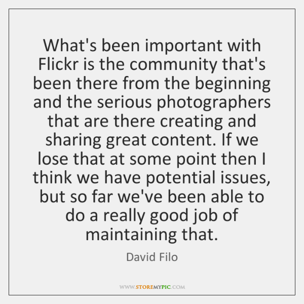 What's been important with Flickr is the community that's been there from ...