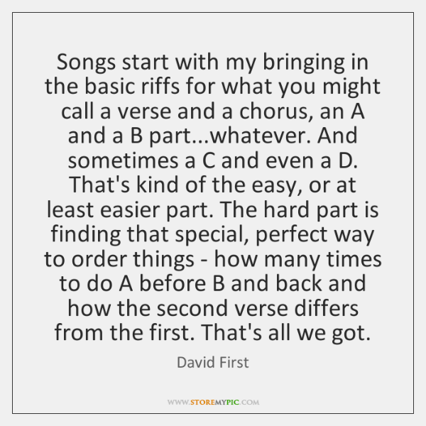 Songs start with my bringing in the basic riffs for what you ...