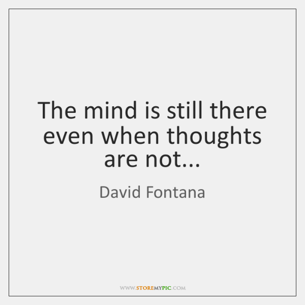 The mind is still there even when thoughts are not...