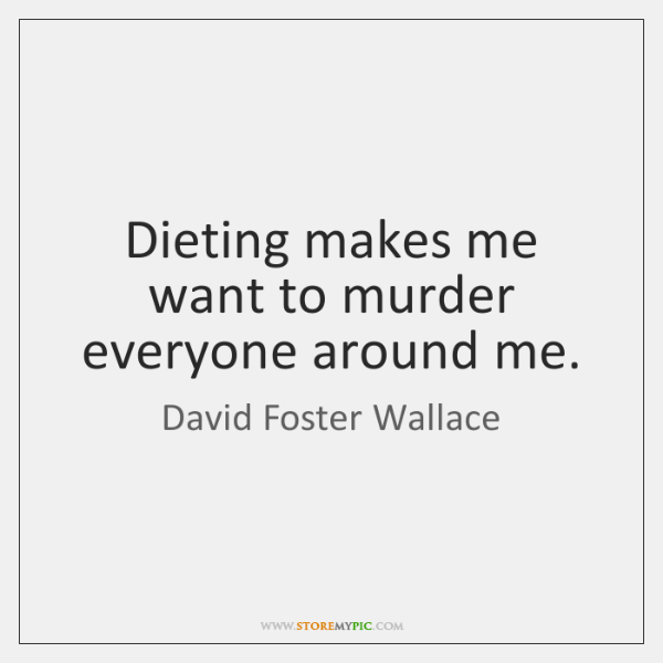 Dieting makes me want to murder everyone around me.