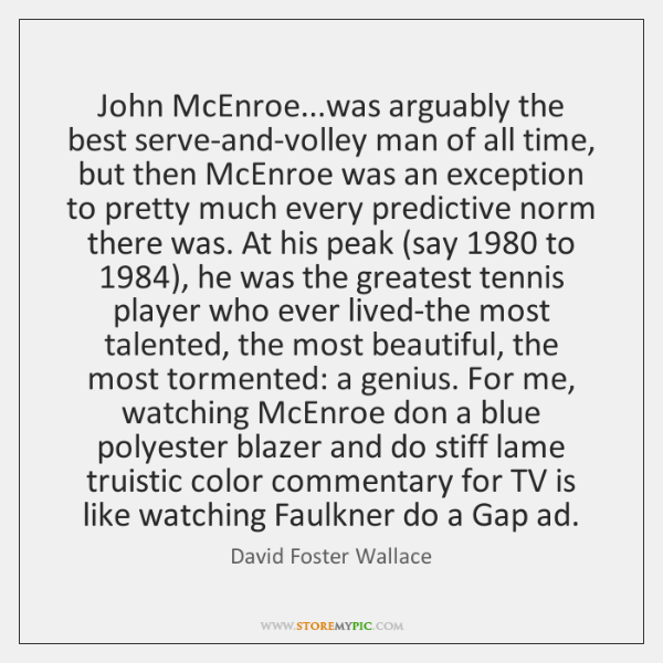 John McEnroe...was arguably the best serve-and-volley man of all time, but ...