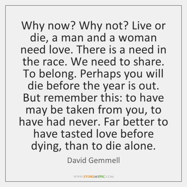 Why now? Why not? Live or die, a man and a woman ...