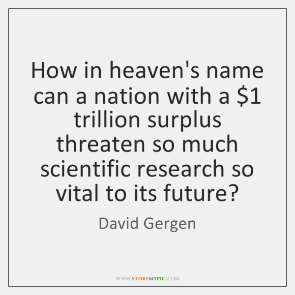 How in heaven's name can a nation with a $1 trillion surplus threaten ...