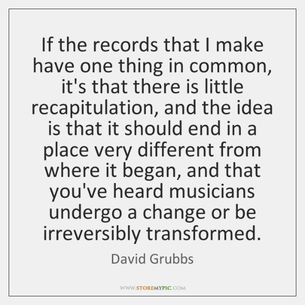 If the records that I make have one thing in common, it's ...