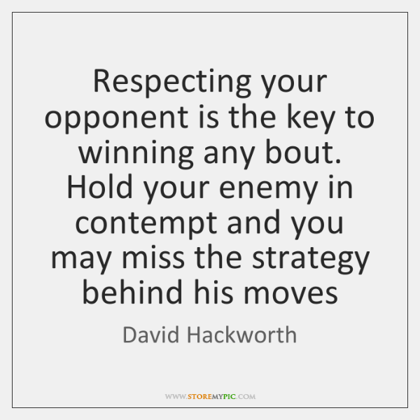 Respecting your opponent is the key to winning any bout. Hold your ...