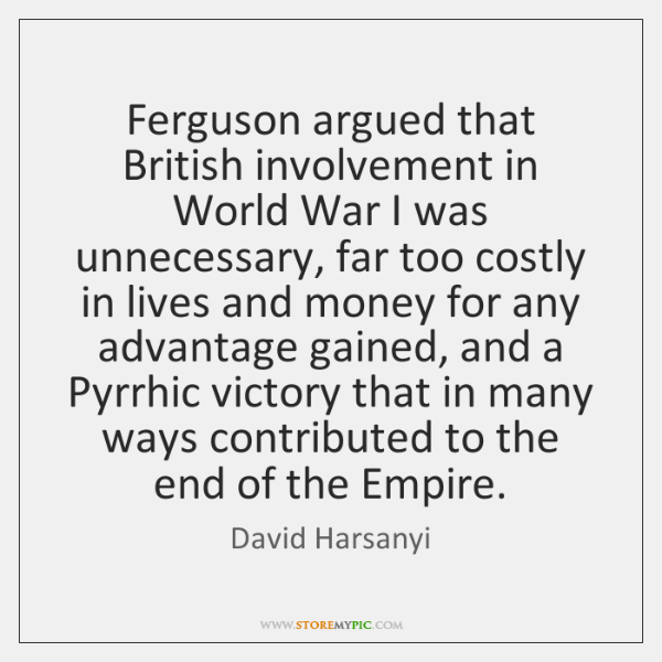 Ferguson argued that British involvement in World War I was unnecessary, far ...