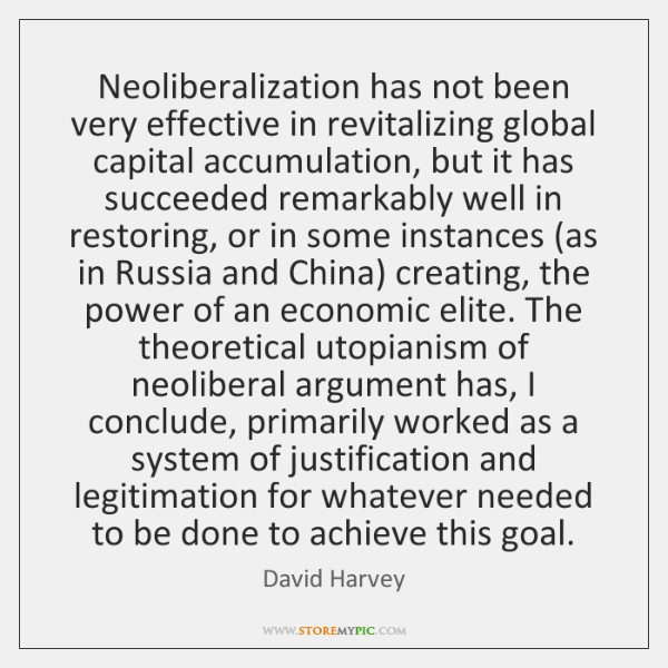 Neoliberalization has not been very effective in revitalizing global capital accumulation, but ...
