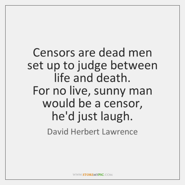 Censors are dead men   set up to judge between life and death.   ...