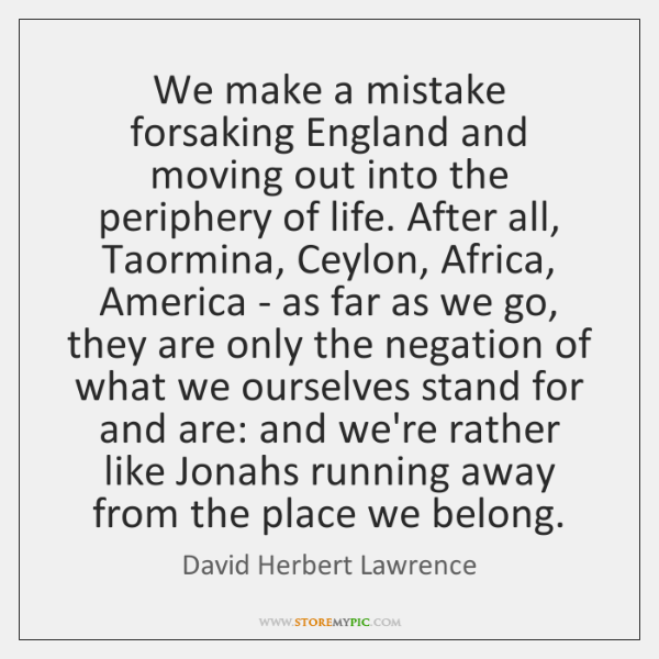 We make a mistake forsaking England and moving out into the periphery ...