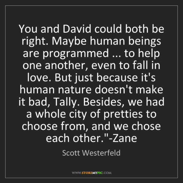 Scott Westerfeld: You and David could both be right. Maybe human beings...