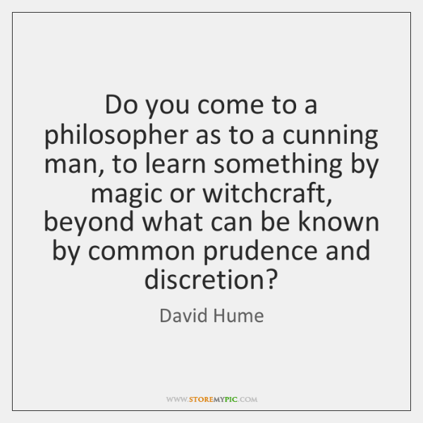 Do you come to a philosopher as to a cunning man, to ...
