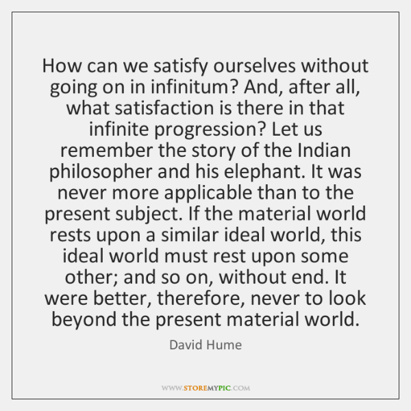 How can we satisfy ourselves without going on in infinitum? And, after ...