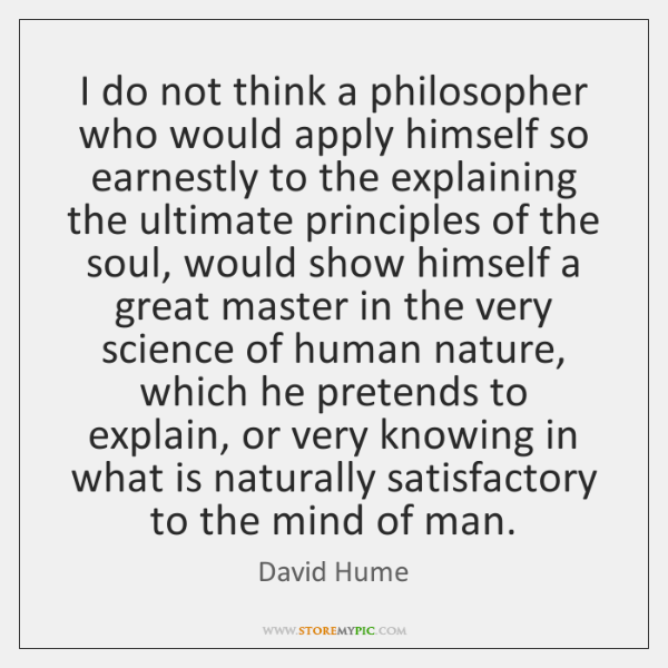 I do not think a philosopher who would apply himself so earnestly ...