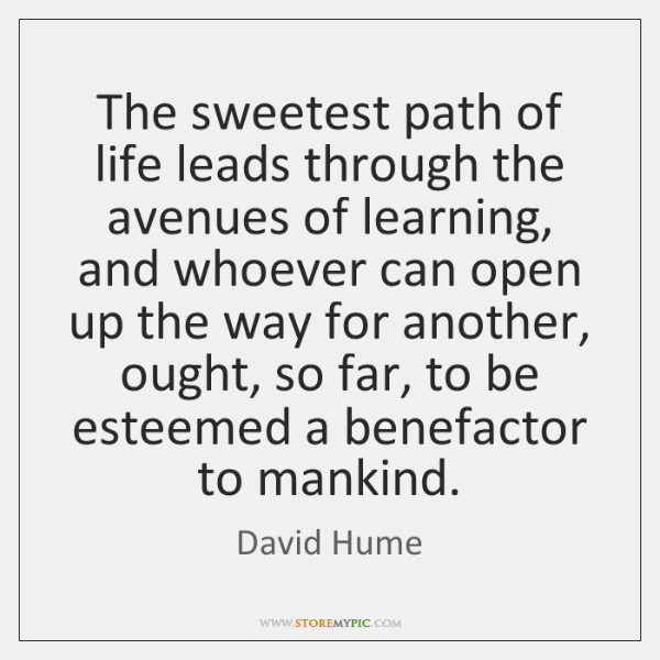 The sweetest path of life leads through the avenues of learning, and ...