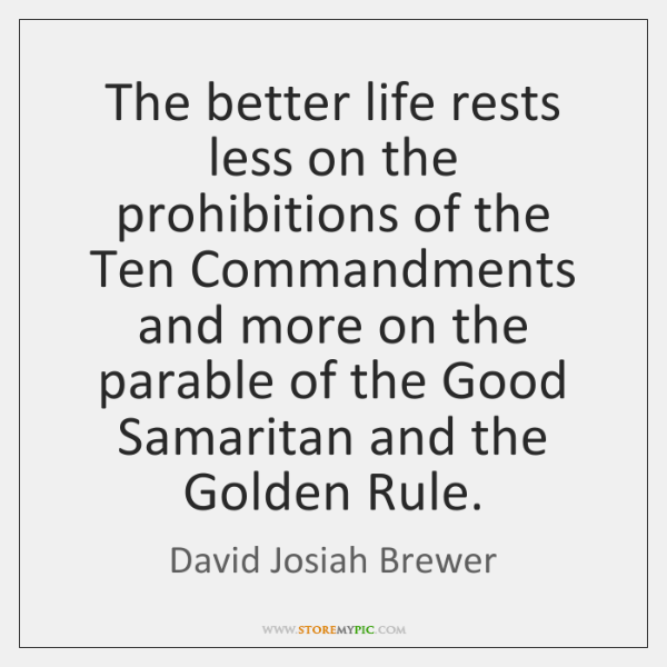 The better life rests less on the prohibitions of the Ten Commandments ...