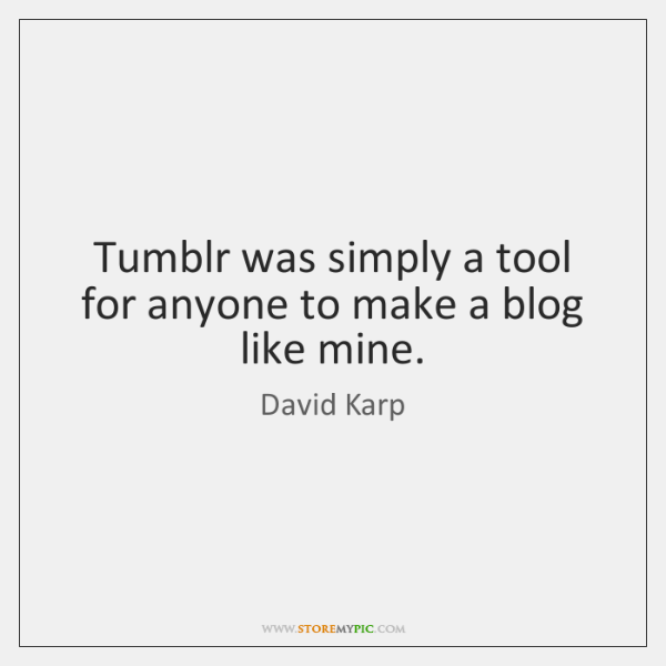 Tumblr was simply a tool for anyone to make a blog like ...