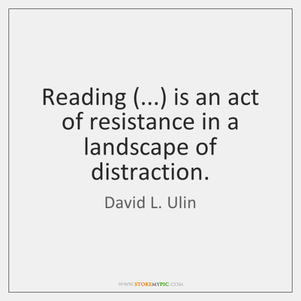 Reading (...) is an act of resistance in a landscape of distraction.