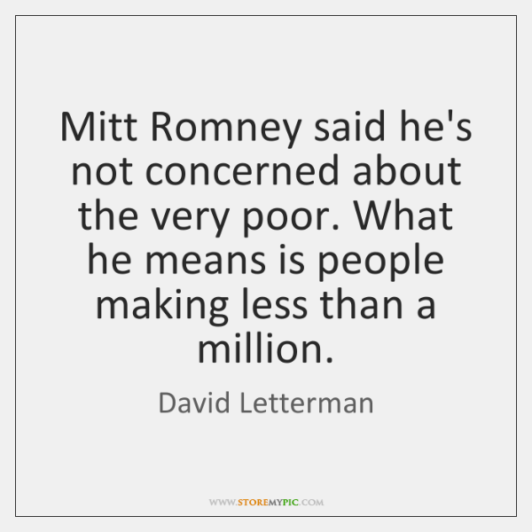 Mitt Romney said he's not concerned about the very poor. What he ...
