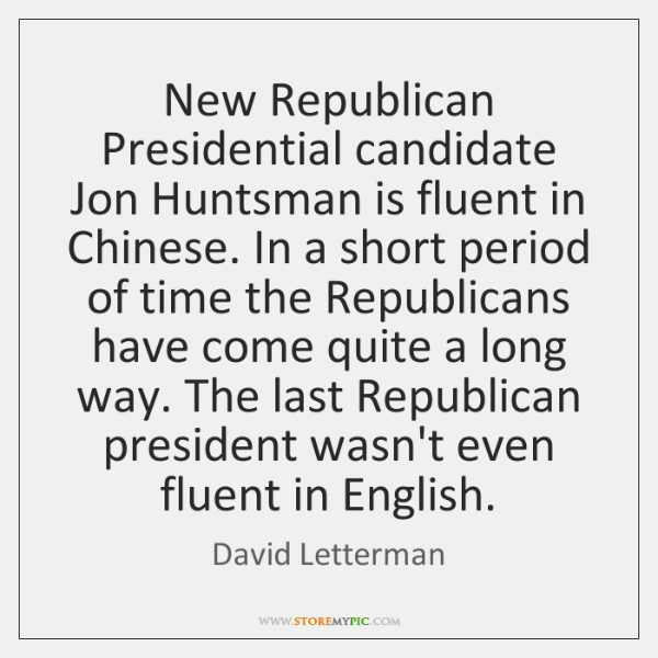 New Republican Presidential candidate Jon Huntsman is fluent in Chinese. In a ...