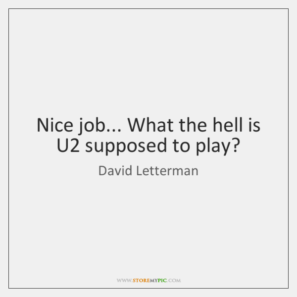 Nice job... What the hell is U2 supposed to play?