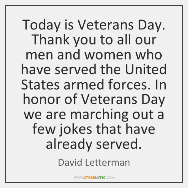 Today is Veterans Day. Thank you to all our men and women ...