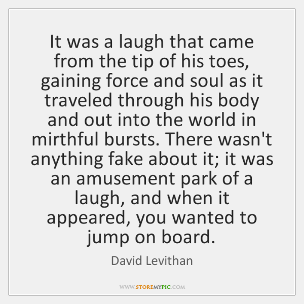 It was a laugh that came from the tip of his toes, ...