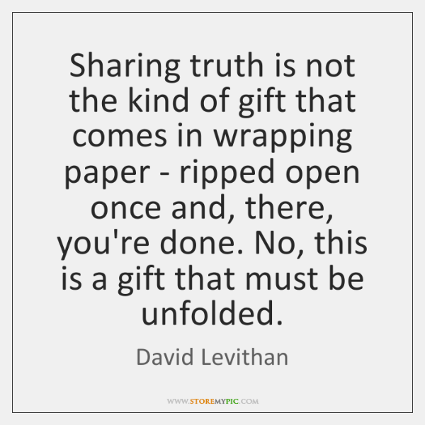Sharing truth is not the kind of gift that comes in wrapping ...