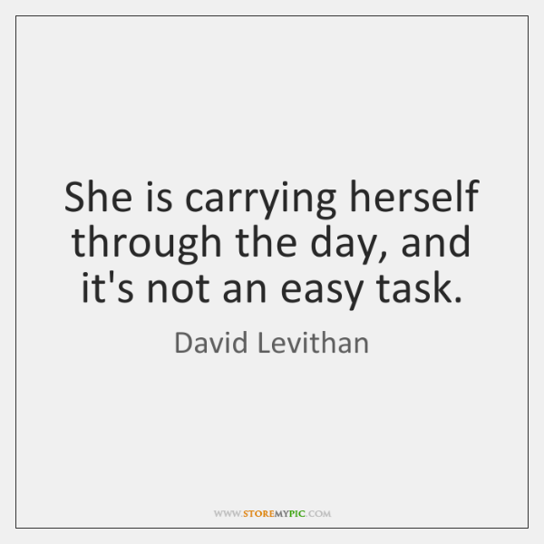 She is carrying herself through the day, and it's not an easy ...