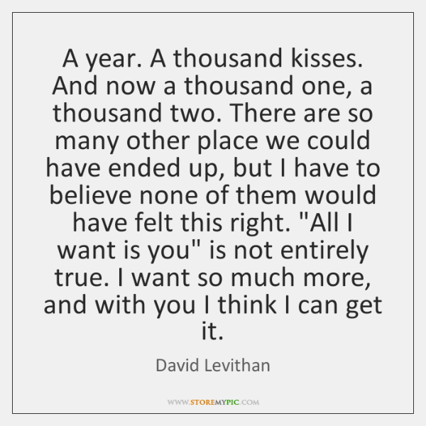 A year. A thousand kisses. And now a thousand one, a thousand ...