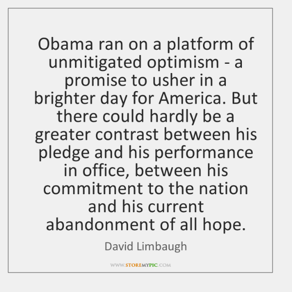Obama ran on a platform of unmitigated optimism - a promise to ...