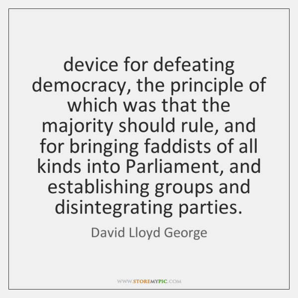 device for defeating democracy, the principle of which was that the majority ...