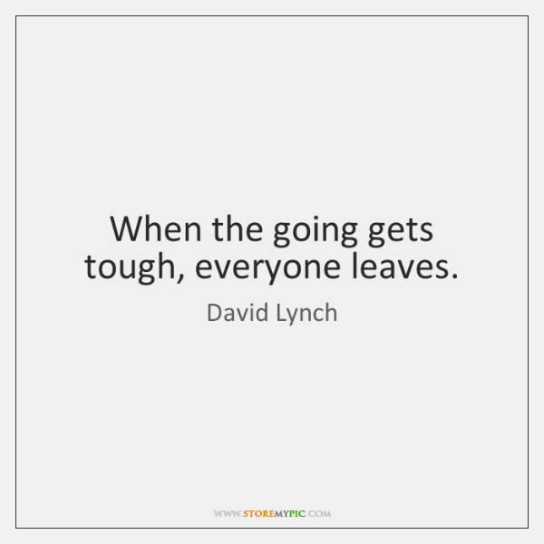 When the going gets tough, everyone leaves.