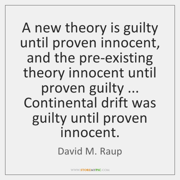 A new theory is guilty until proven innocent, and the pre-existing theory ...
