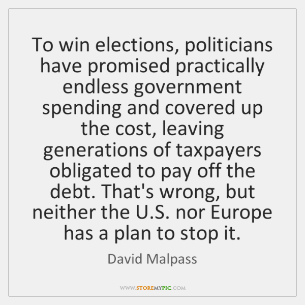 To win elections, politicians have promised practically endless government spending and covered ...