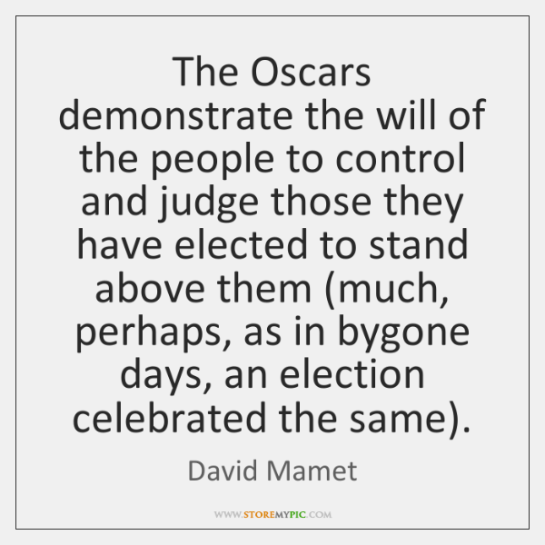 The Oscars demonstrate the will of the people to control and judge ...