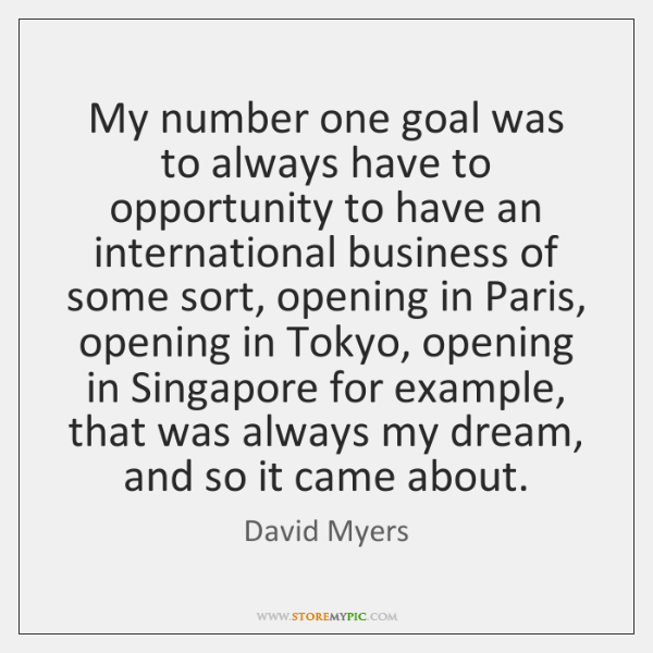My number one goal was to always have to opportunity to have ...