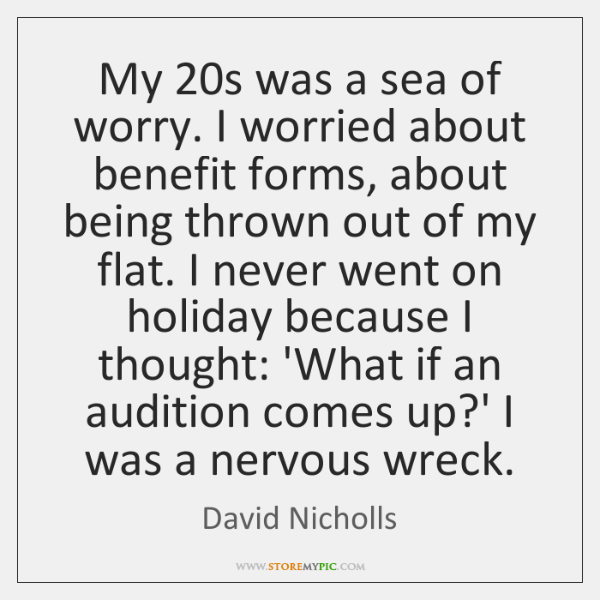 My 20s was a sea of worry. I worried about benefit forms, ...