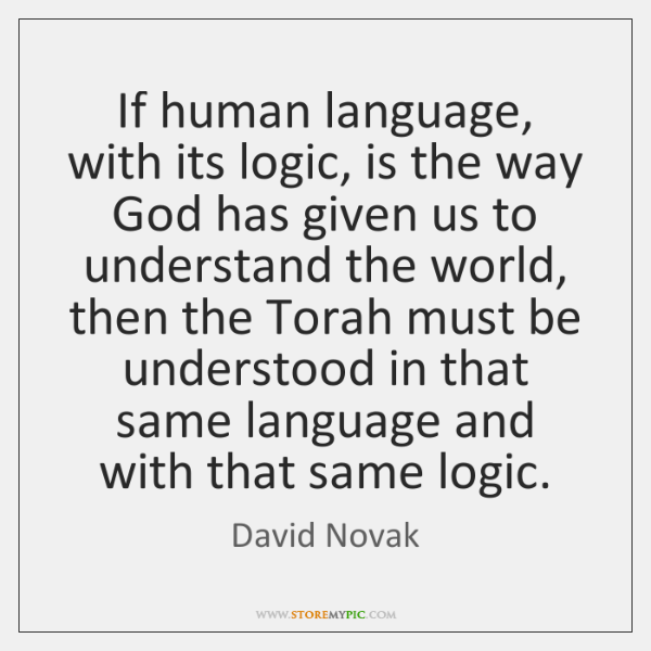 If human language, with its logic, is the way God has given ...