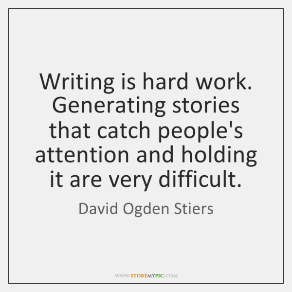 Writing is hard work. Generating stories that catch people's attention and holding ...
