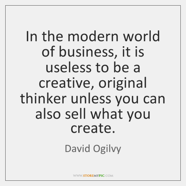In the modern world of business, it is useless to be a ...